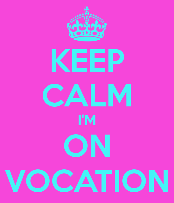 keep-calm-i-m-on-vocation.png